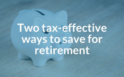 Two tax-effective ways to save for retirement