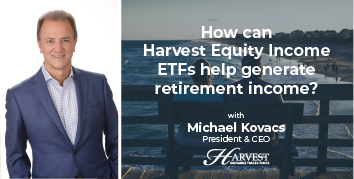How can Harvest Equity Income ETFs help generate retirement income?